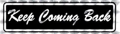 Keep Coming Back – Bumper Sticker