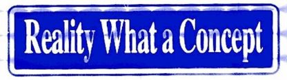 Reality What a Concept – Bumper Sticker