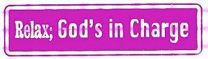 Relax: God's in Charge – Bumper Sticker