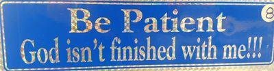 Be Patient – Bumper Sticker