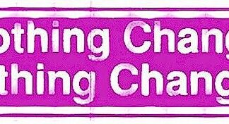 If Nothing Changes Nothing Changes – Bumper Sticker